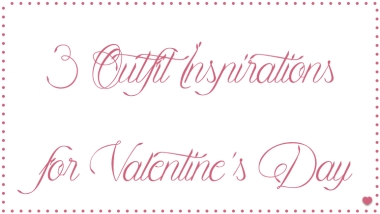 3 Outfit Inspirations for Valentine's Day